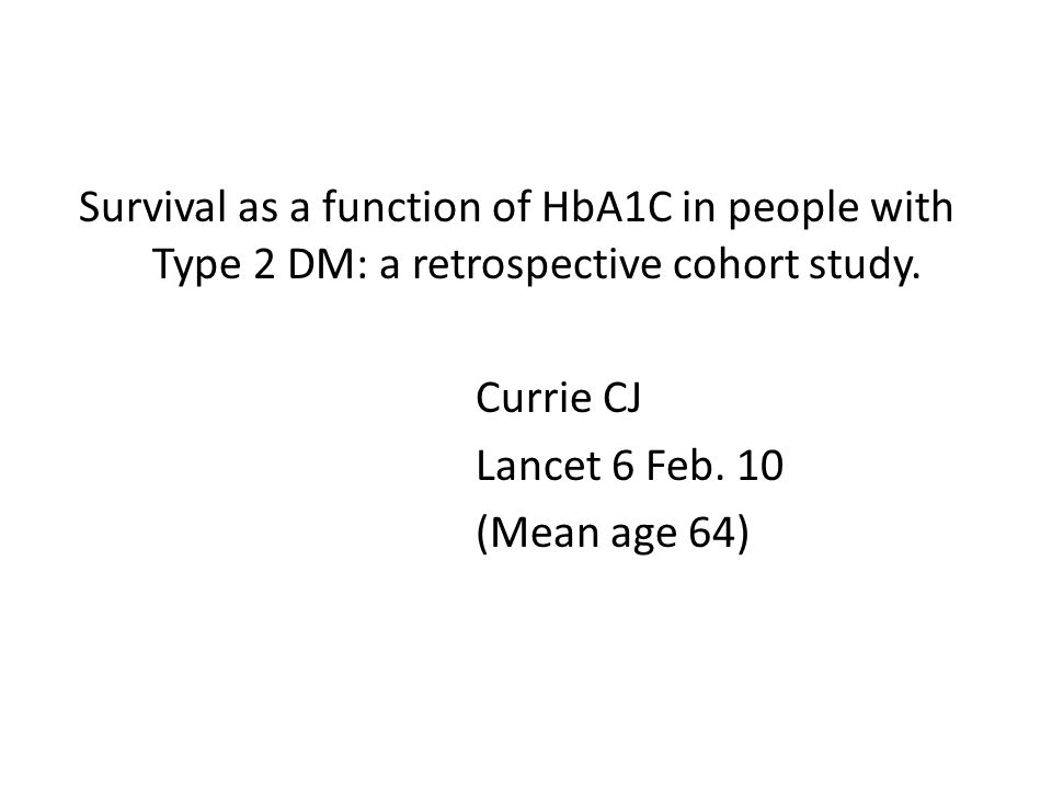 Survival as a function of HbA1C in people with Type 2 DM: a retrospective cohort study.