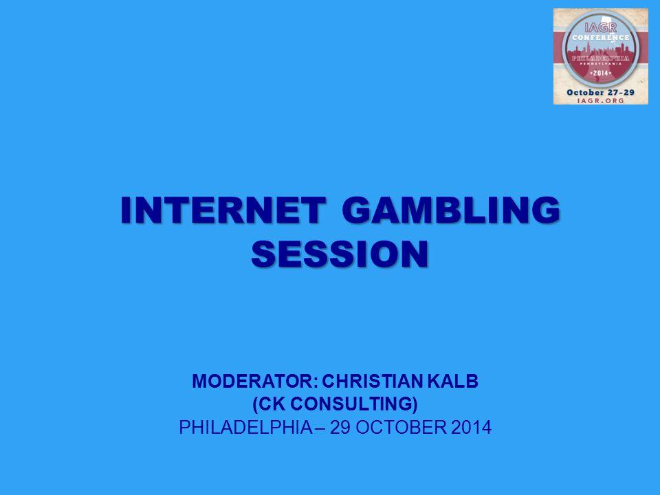 MODERATOR: CHRISTIAN KALB (CK CONSULTING) PHILADELPHIA – 29 OCTOBER 2014 INTERNET GAMBLING SESSION