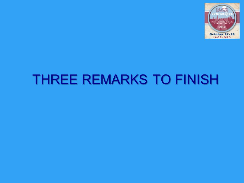 THREE REMARKS TO FINISH