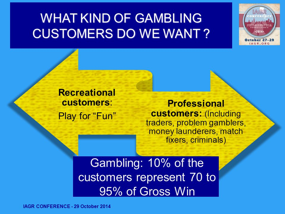 WHAT KIND OF GAMBLING CUSTOMERS DO WE WANT .