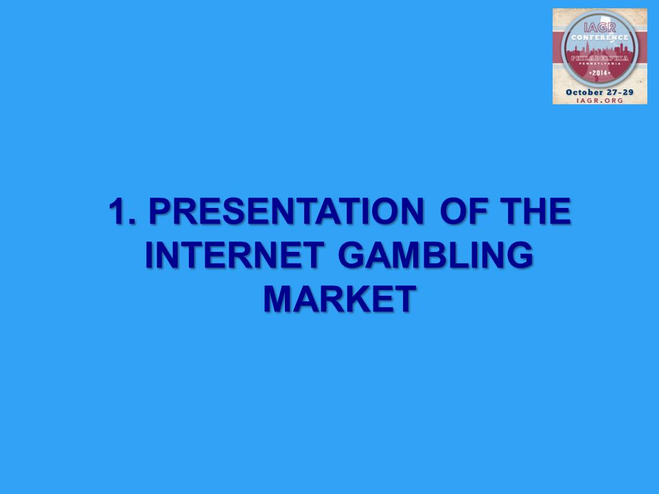 1. PRESENTATION OF THE INTERNET GAMBLING MARKET