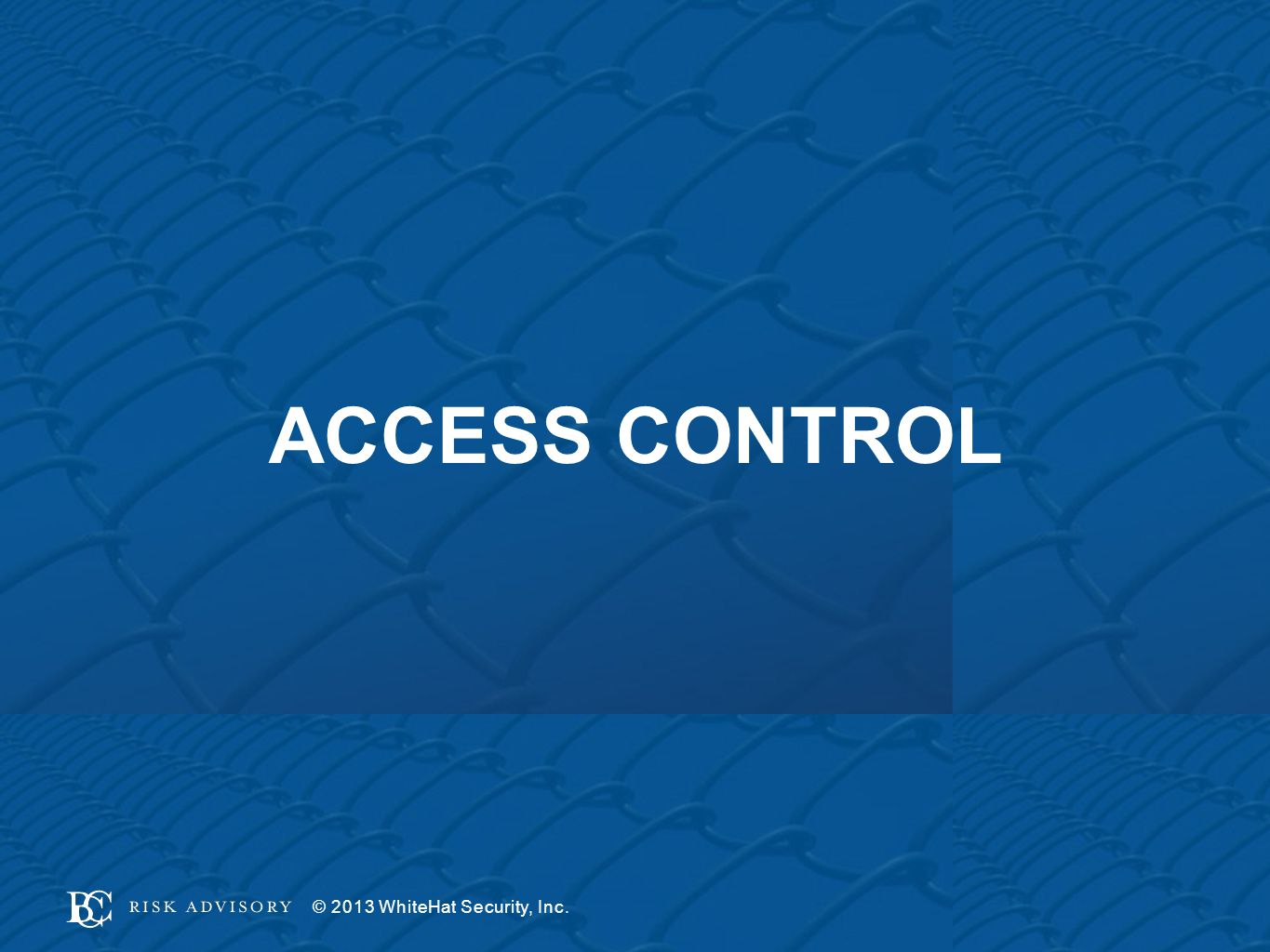 ACCESS CONTROL © 2013 WhiteHat Security, Inc.