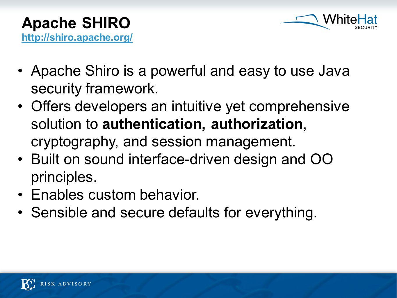 Apache SHIRO http://shiro.apache.org/ http://shiro.apache.org/ Apache Shiro is a powerful and easy to use Java security framework. Offers developers a