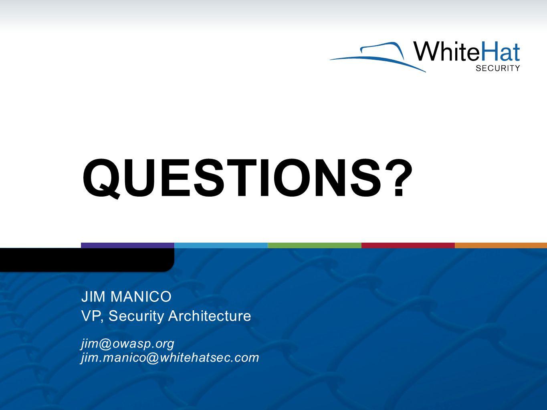 QUESTIONS? JIM MANICO VP, Security Architecture jim@owasp.org jim.manico@whitehatsec.com