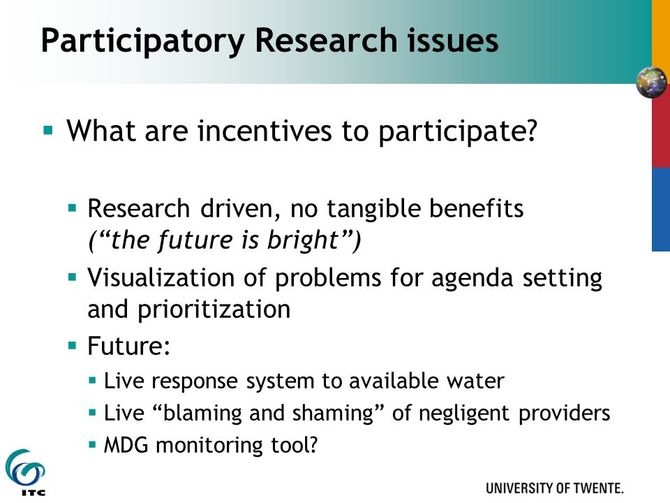 Participatory Research issues  What are incentives to participate.