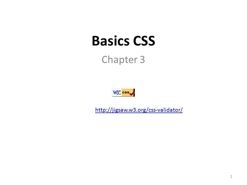 Basics CSS Chapter 3 http://jigsaw.w3.org/css-validator/ 1