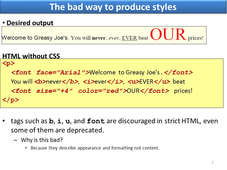 The bad way to produce styles tags such as b, i, u, and font are discouraged in strict HTML, even some of them are deprecated.