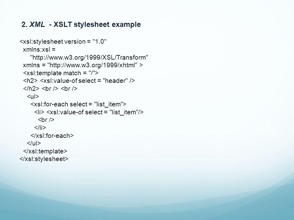 2. XML - XSLT stylesheet example <xsl:stylesheet version =
