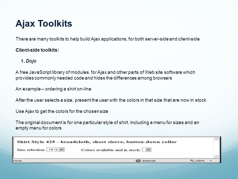 Ajax Toolkits There are many toolkits to help build Ajax applications, for both server-side and client-side Client-side toolkits: 1.