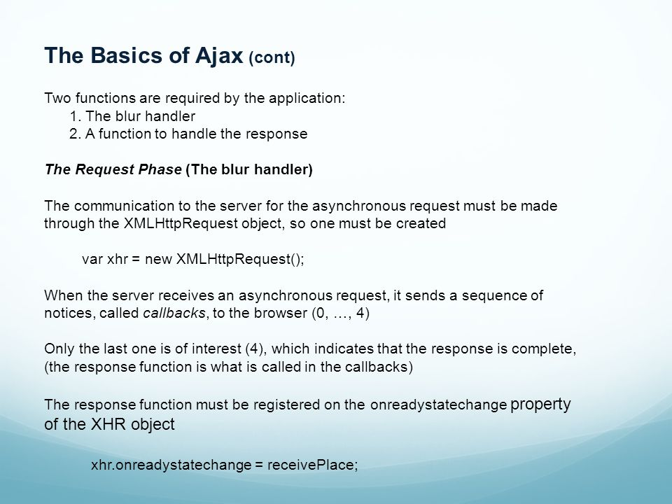 The Basics of Ajax (cont) Two functions are required by the application: 1.