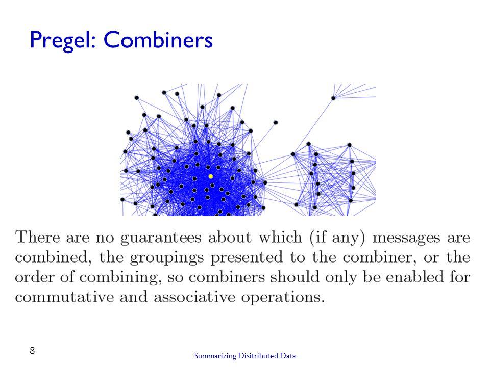 Pregel: Combiners Summarizing Disitributed Data 8