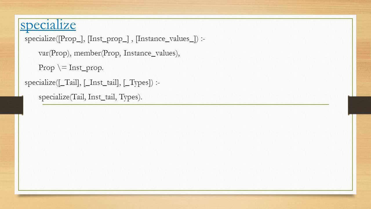 specialize specialize([Prop_], [Inst_prop_], [Instance_values_]) :- var(Prop), member(Prop, Instance_values), Prop \= Inst_prop.