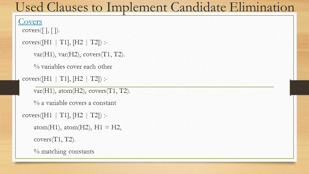 Used Clauses to Implement Candidate Elimination Covers covers([ ], [ ]).
