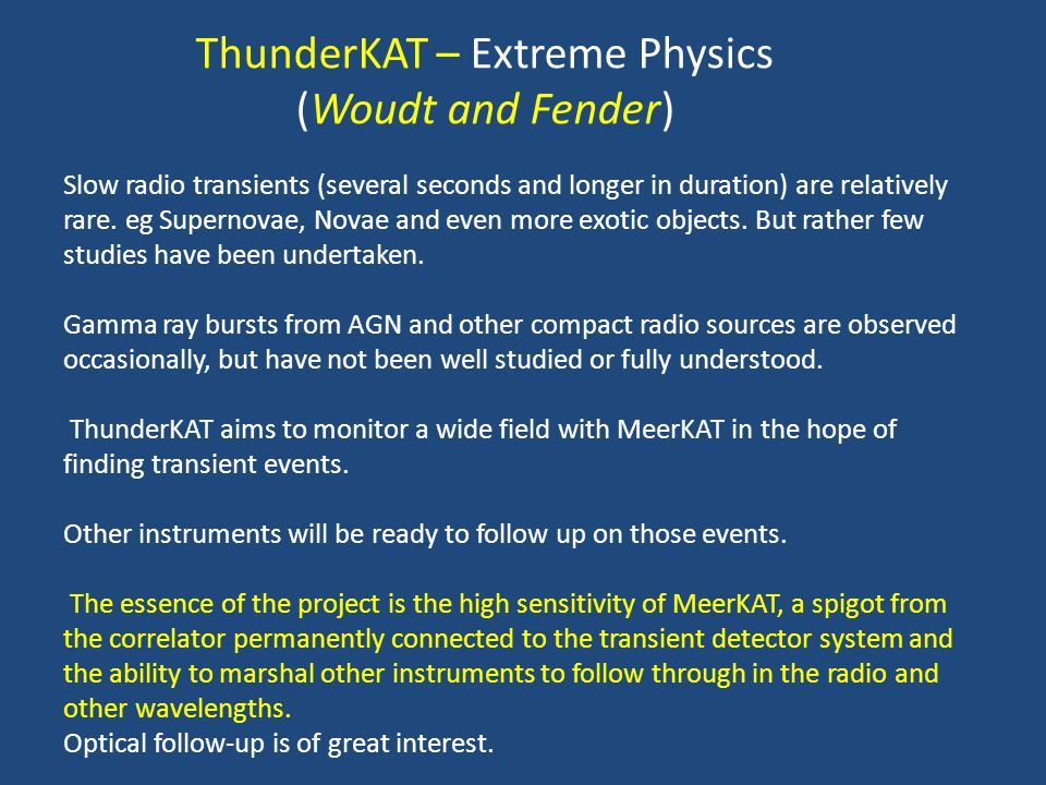 ThunderKAT – Extreme Physics (Woudt and Fender) Slow radio transients (several seconds and longer in duration) are relatively rare. eg Supernovae, Nov