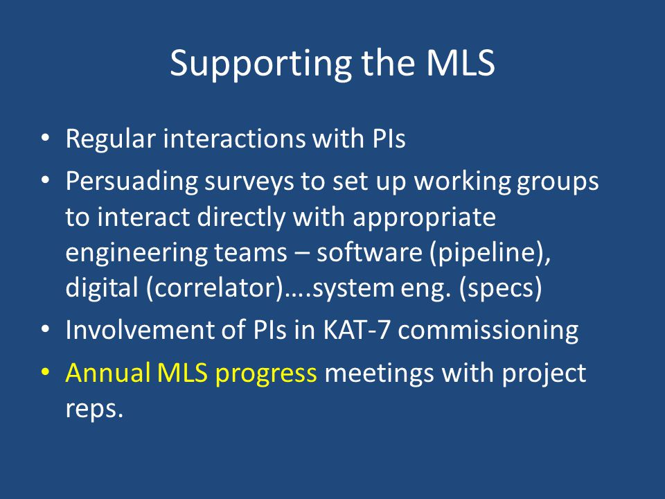 Supporting the MLS Regular interactions with PIs Persuading surveys to set up working groups to interact directly with appropriate engineering teams – software (pipeline), digital (correlator)….system eng.
