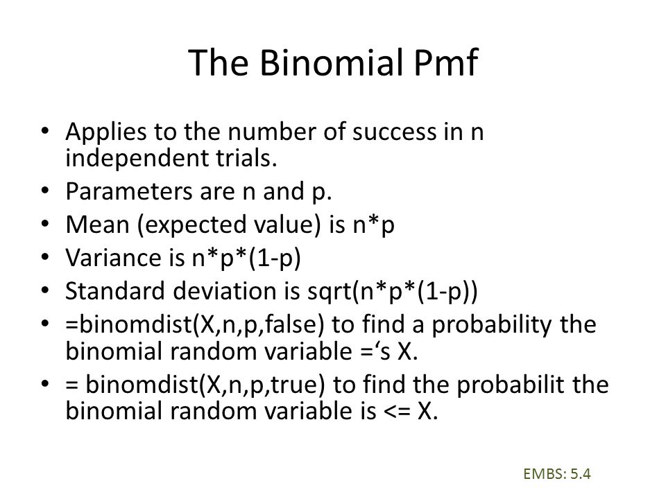 The Binomial Pmf Applies to the number of success in n independent trials.