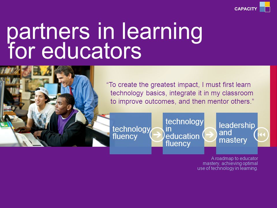 partners in learning for educators A roadmap to educator mastery, achieving optimal use of technology in learning.