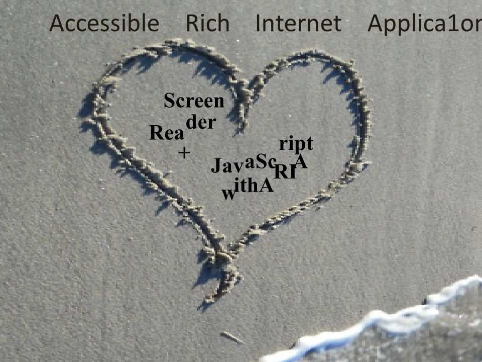 Screen Rea ript aSc A Jav RI ithA w der + Accessible Rich Internet Applica1ons