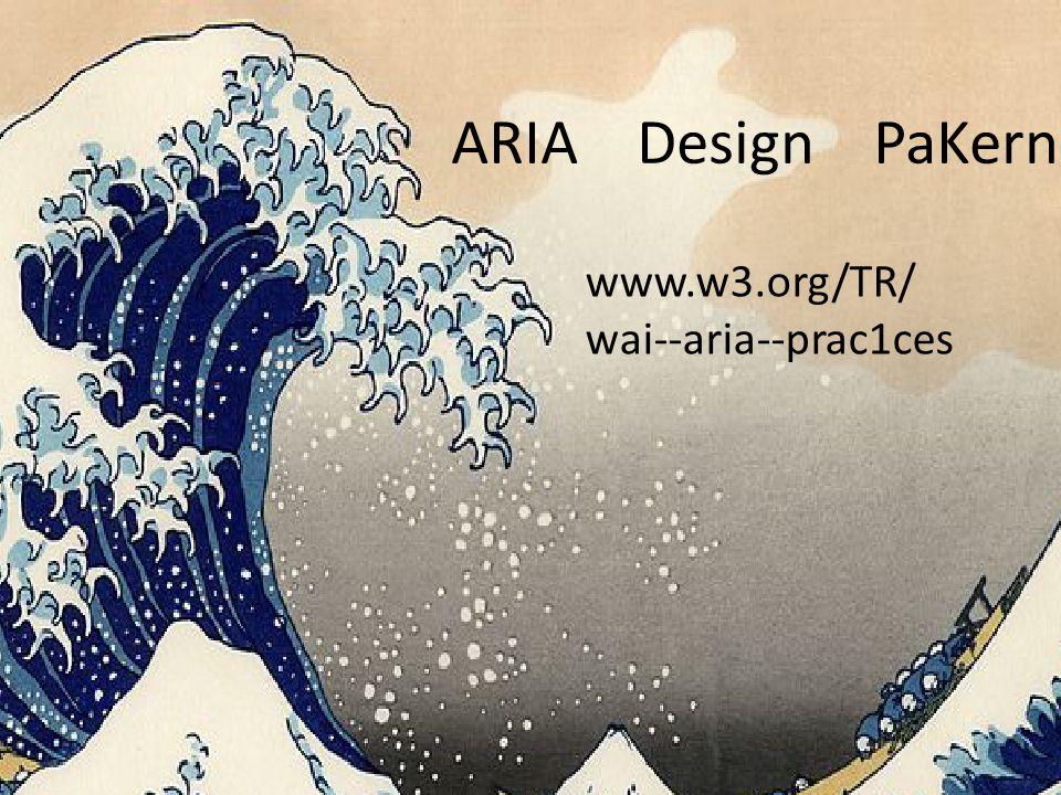 ARIA Design PaKerns www.w3.org/TR/ wai-‐aria-‐prac1ces
