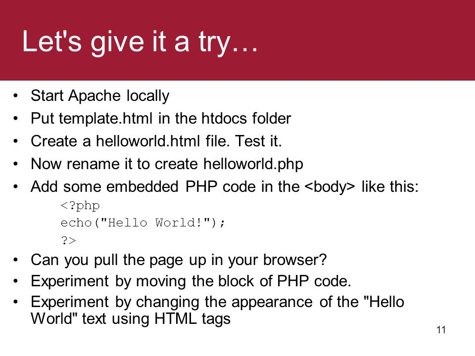 Let's give it a try… Start Apache locally Put template.html in the htdocs folder Create a helloworld.html file. Test it. Now rename it to create hello