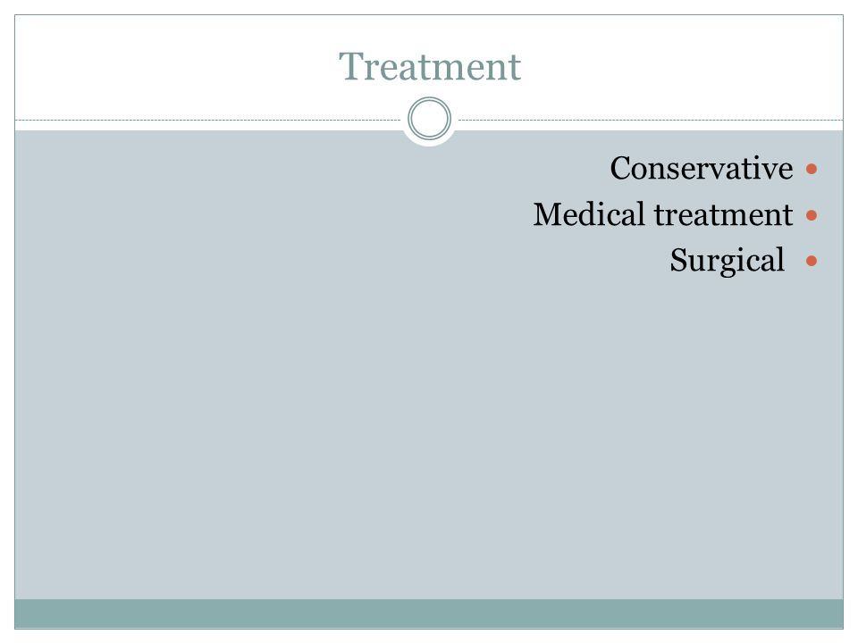 Treatment Conservative Medical treatment Surgical