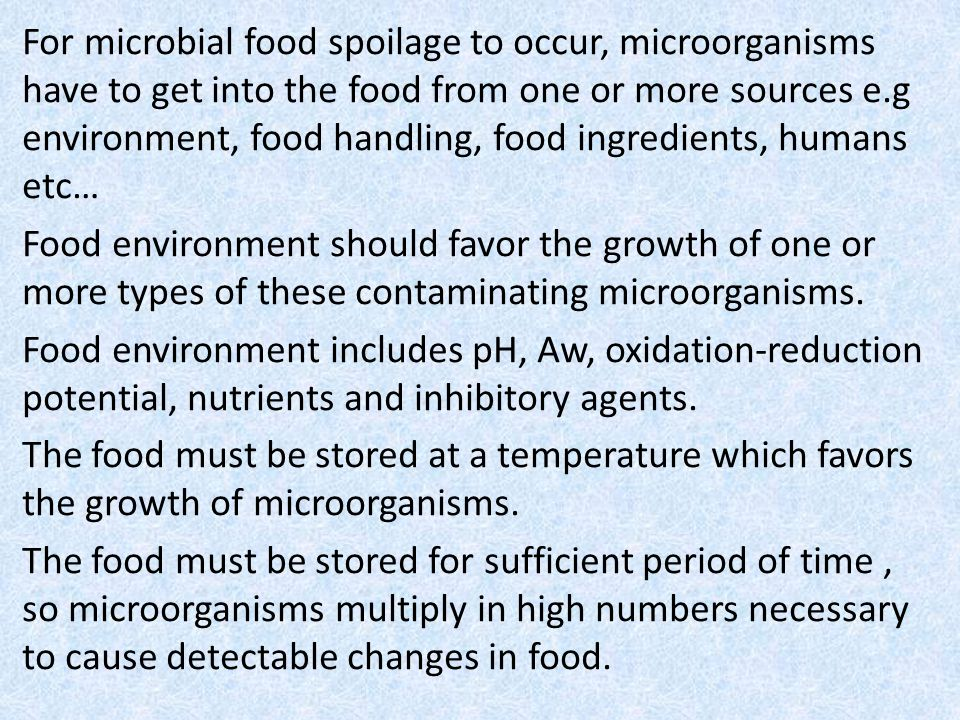 For microbial food spoilage to occur, microorganisms have to get into the food from one or more sources e.g environment, food handling, food ingredien