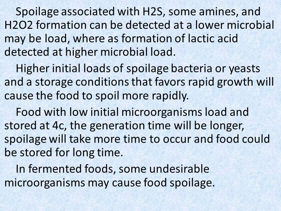 Spoilage associated with H2S, some amines, and H2O2 formation can be detected at a lower microbial load, where as formation of lactic acid may be dete