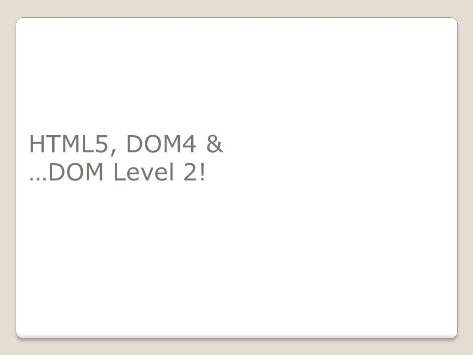 HTML5, DOM4 & …DOM Level 2!