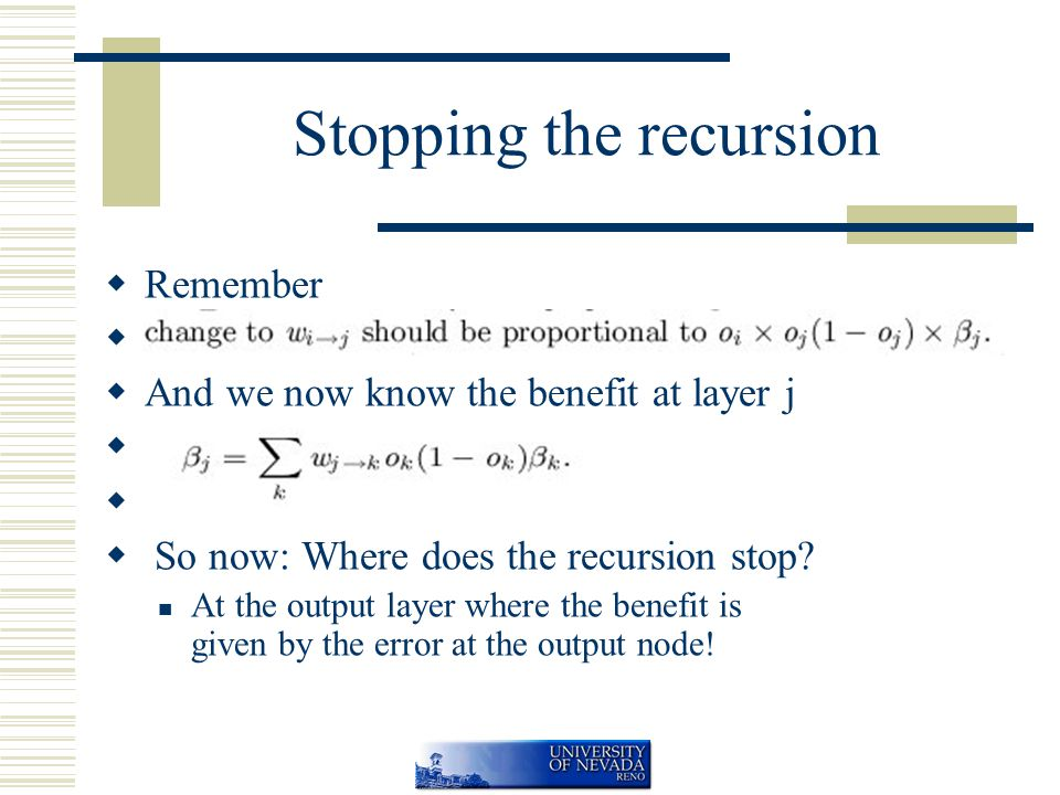 Stopping the recursion  Remember   And we now know the benefit at layer j   So now: Where does the recursion stop.
