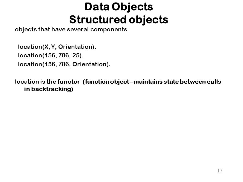 17 Data Objects Structured objects objects that have several components location(X, Y, Orientation).