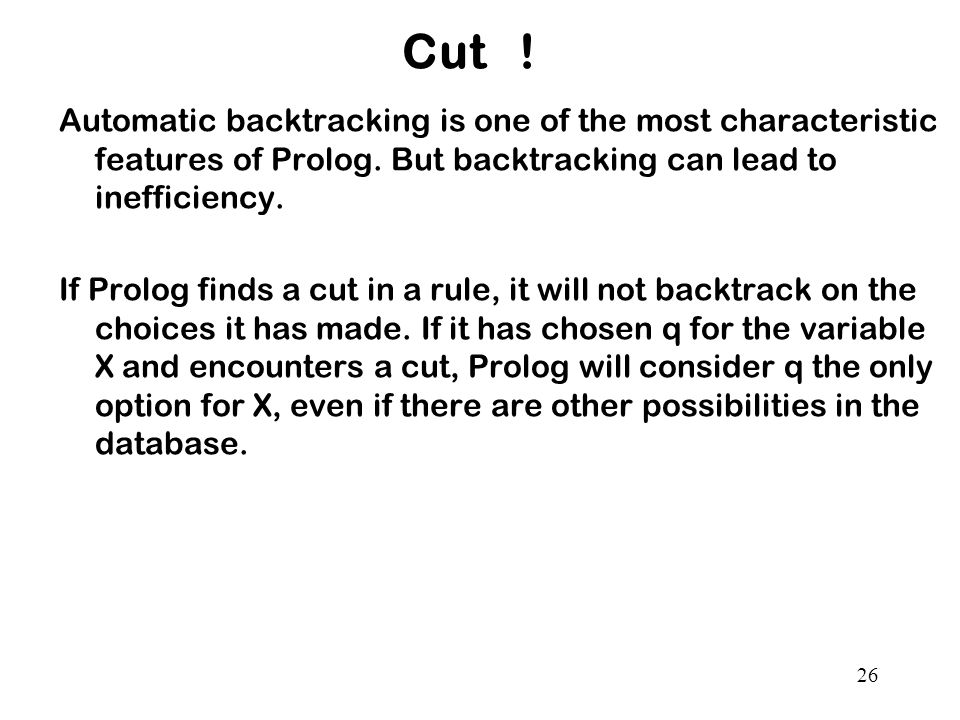 Cut . Automatic backtracking is one of the most characteristic features of Prolog.