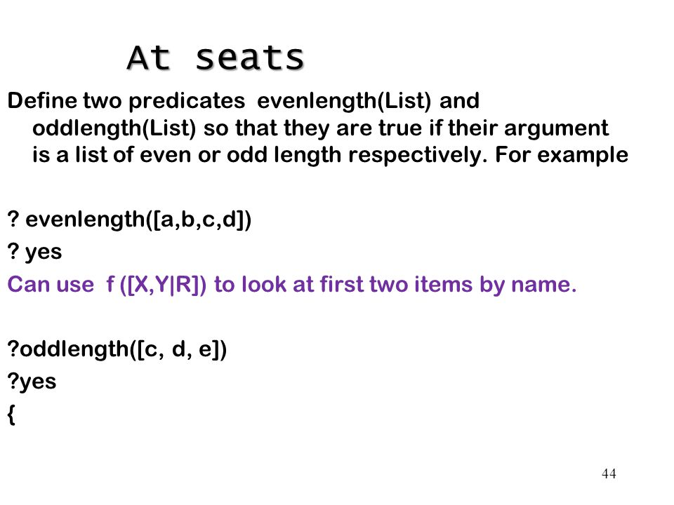 44 Define two predicates evenlength(List) and oddlength(List) so that they are true if their argument is a list of even or odd length respectively.