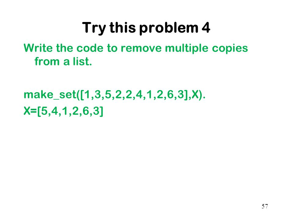 Try this problem 4 Write the code to remove multiple copies from a list.