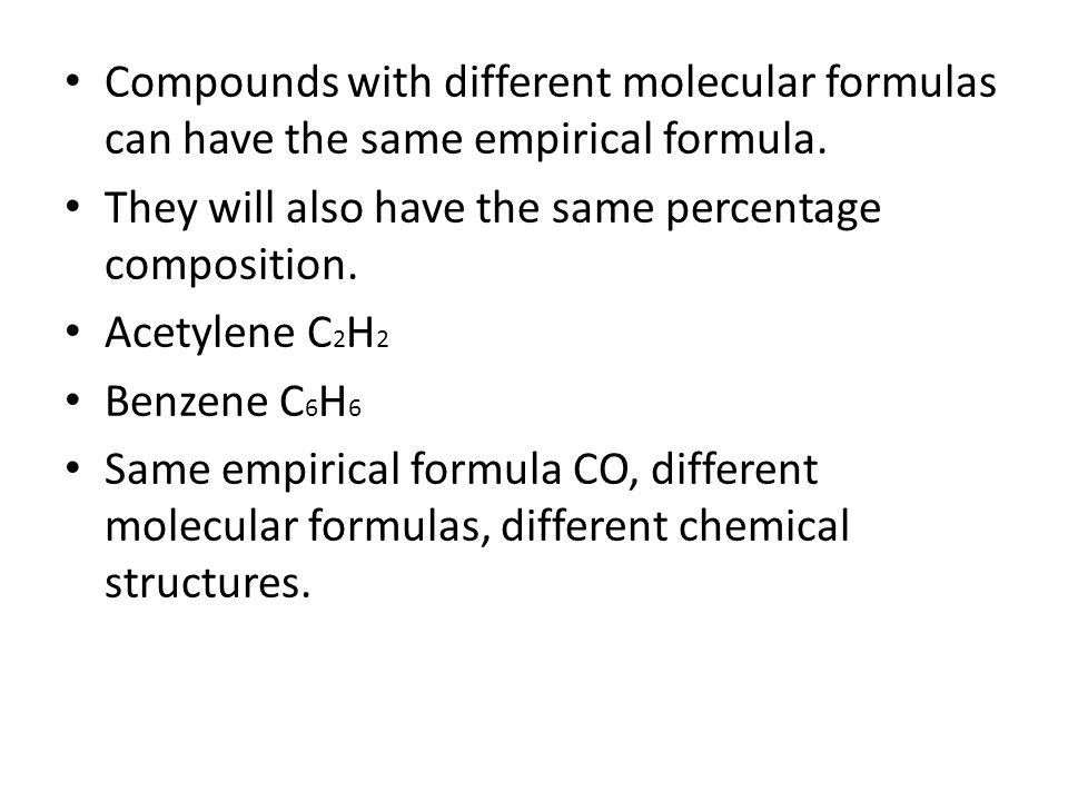 Compounds with different molecular formulas can have the same empirical formula.