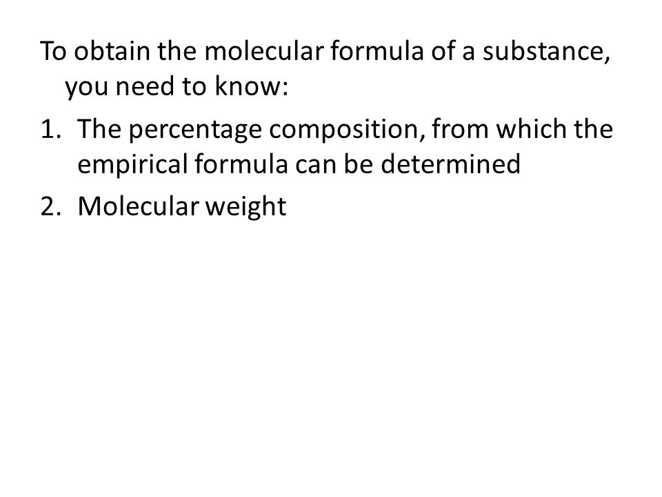To obtain the molecular formula of a substance, you need to know: 1.The percentage composition, from which the empirical formula can be determined 2.M