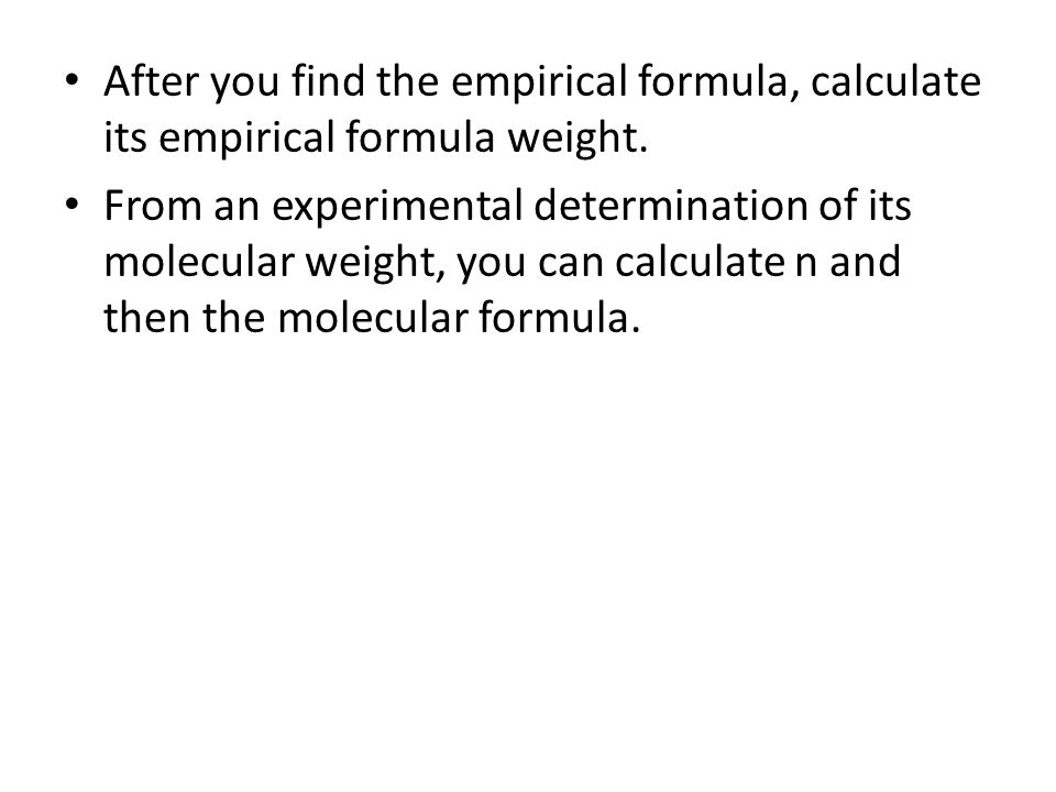 After you find the empirical formula, calculate its empirical formula weight.