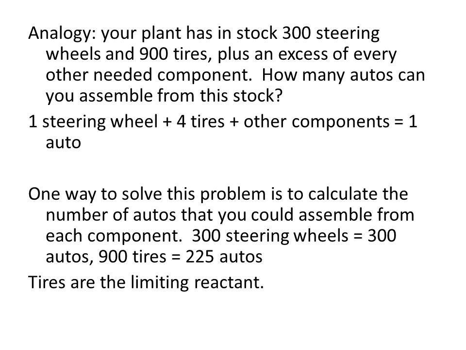 Analogy: your plant has in stock 300 steering wheels and 900 tires, plus an excess of every other needed component. How many autos can you assemble fr