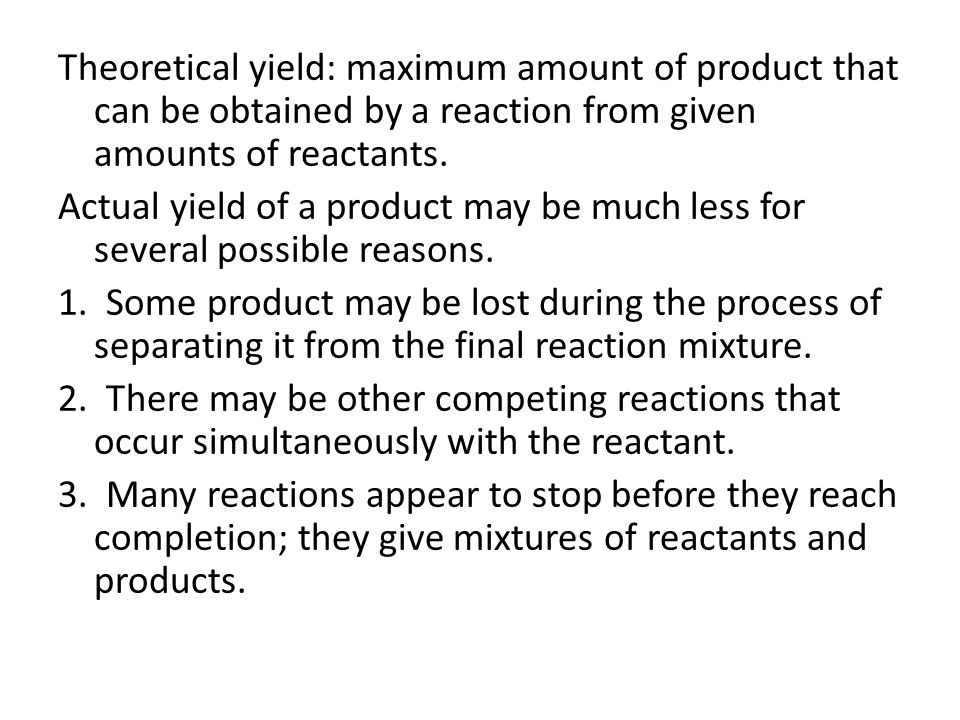 Theoretical yield: maximum amount of product that can be obtained by a reaction from given amounts of reactants.