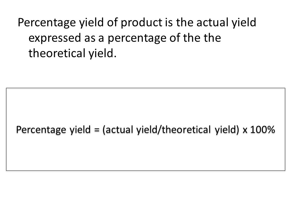 Percentage yield of product is the actual yield expressed as a percentage of the the theoretical yield.