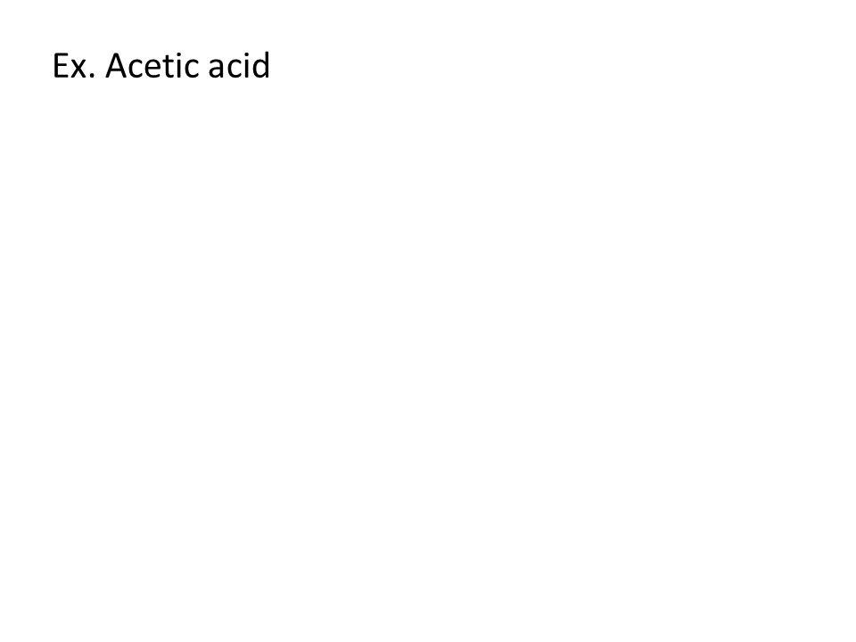 Ex. Acetic acid