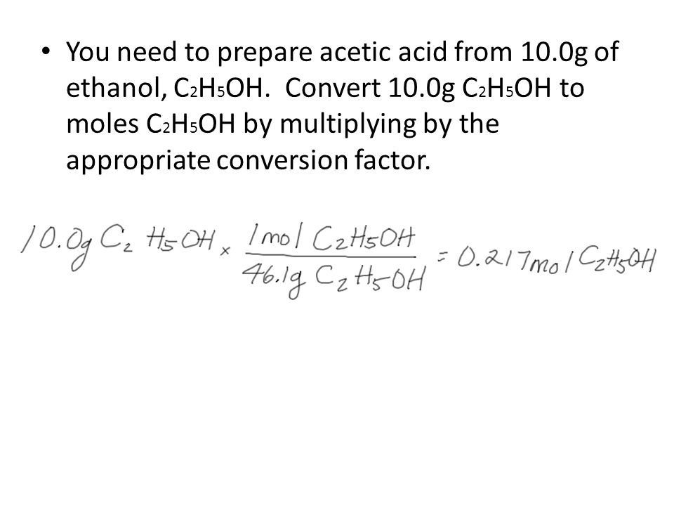 You need to prepare acetic acid from 10.0g of ethanol, C 2 H 5 OH.