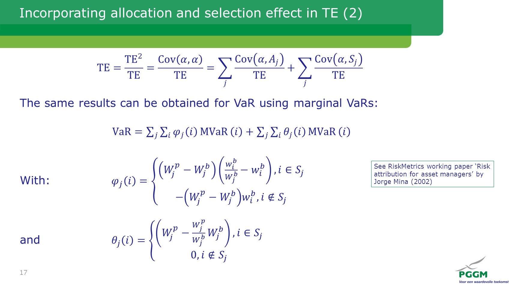 Incorporating allocation and selection effect in TE (2) 17 See RiskMetrics working paper 'Risk attribution for asset managers' by Jorge Mina (2002)