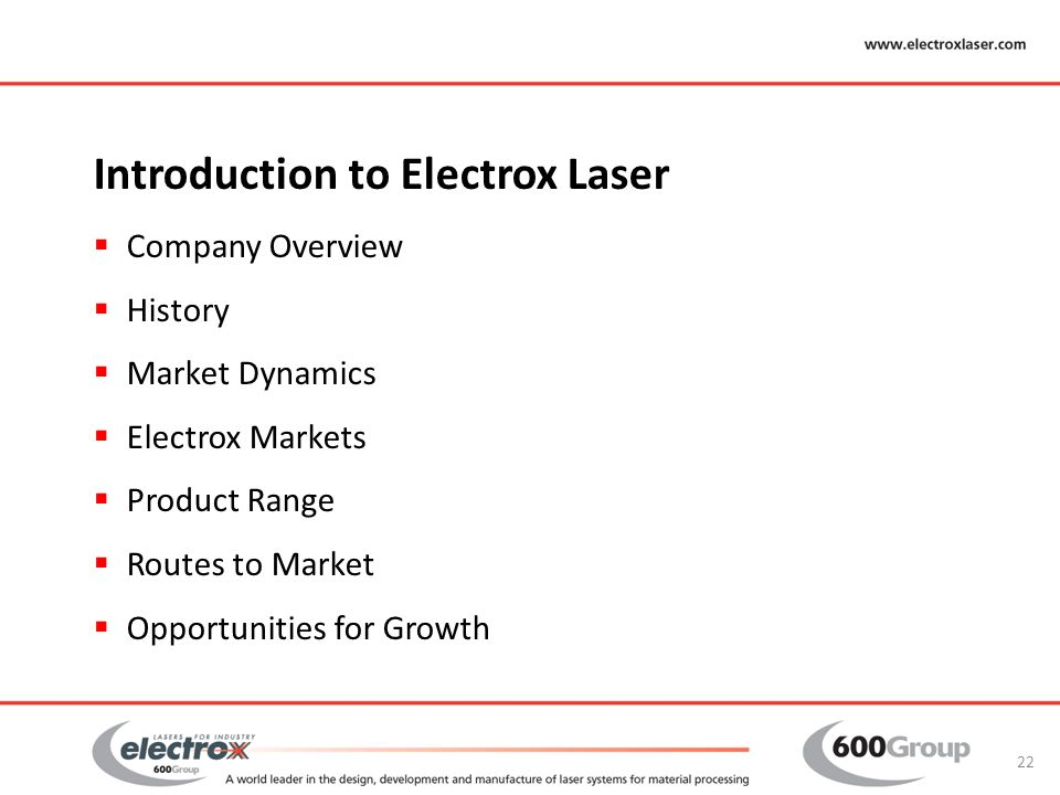 Introduction to Electrox Laser  Company Overview  History  Market Dynamics  Electrox Markets  Product Range  Routes to Market  Opportunities fo