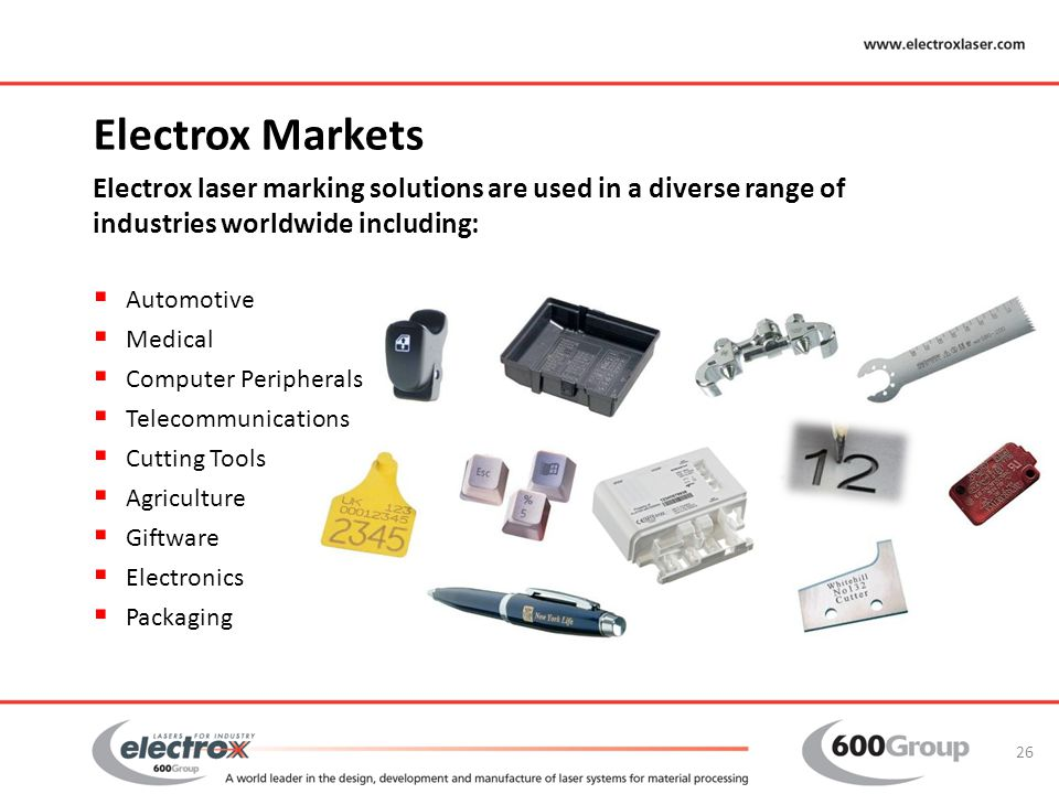 Electrox Markets Electrox laser marking solutions are used in a diverse range of industries worldwide including:  Automotive  Medical  Computer Per