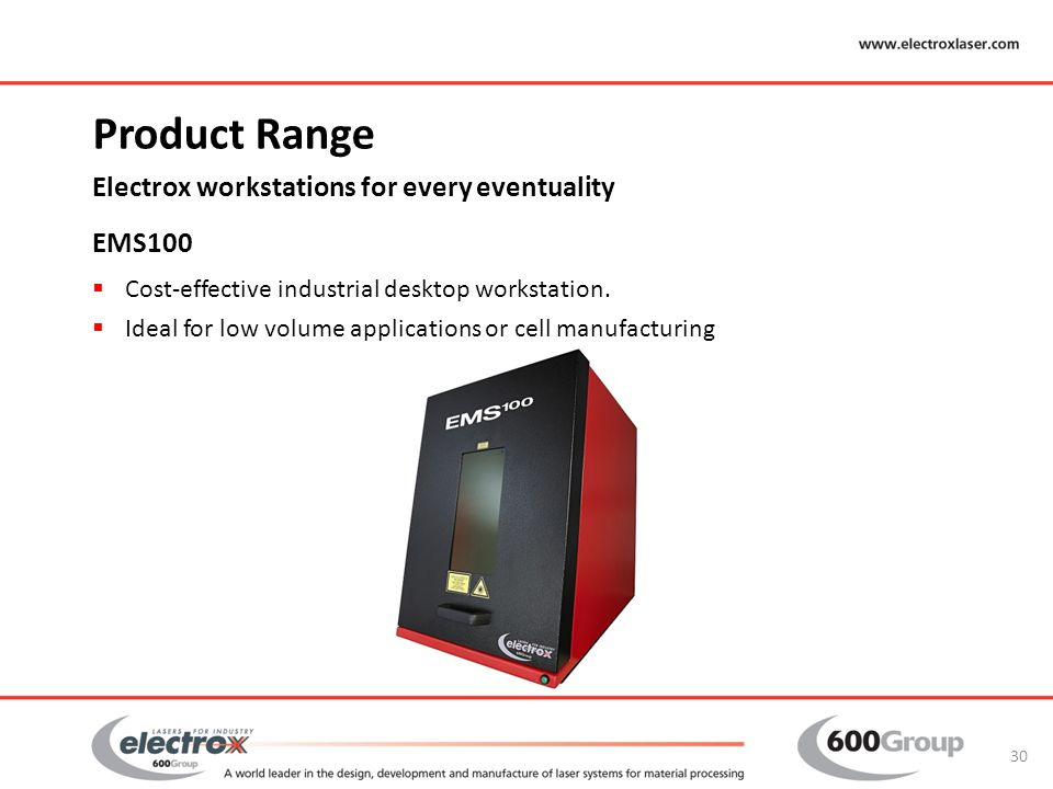 Product Range Electrox workstations for every eventuality EMS100  Cost-effective industrial desktop workstation.  Ideal for low volume applications