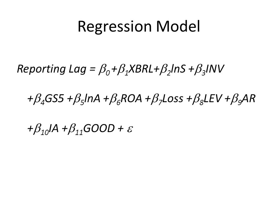 Regression Model Reporting Lag =  0 +  1 XBRL+  2 lnS +  3 INV +  4 GS5 +  5 lnA +  6 ROA +  7 Loss +  8 LEV +  9 AR +  10 IA +  11 GOOD + 