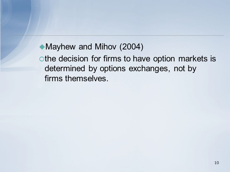  Mayhew and Mihov (2004)  the decision for firms to have option markets is determined by options exchanges, not by firms themselves.