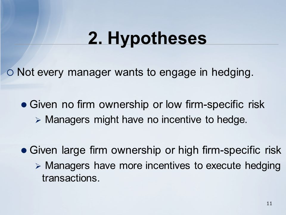 2. Hypotheses  Not every manager wants to engage in hedging.