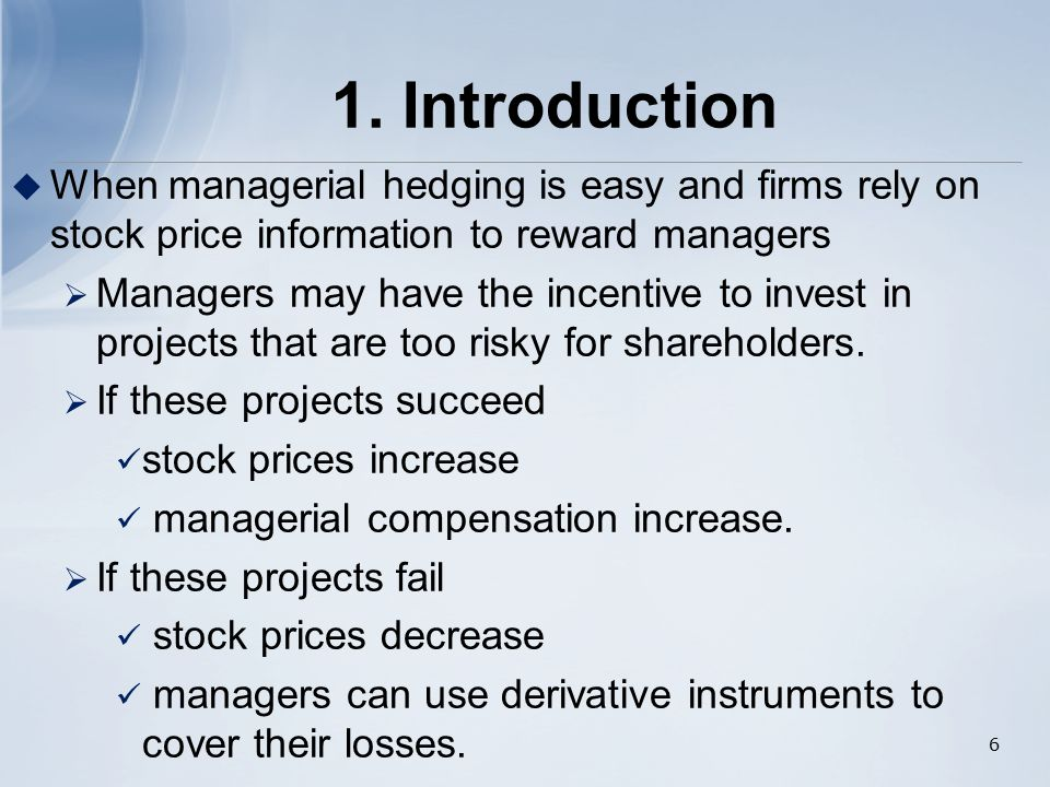  When managerial hedging is easy and firms rely on stock price information to reward managers  Managers may have the incentive to invest in projects that are too risky for shareholders.