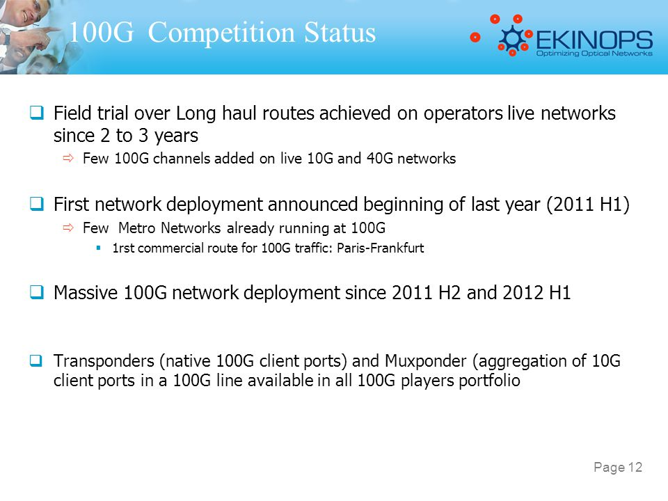 100G Competition Status  Field trial over Long haul routes achieved on operators live networks since 2 to 3 years  Few 100G channels added on live 1
